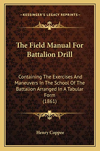 9781166164027: The Field Manual For Battalion Drill: Containing The Exercises And Maneuvers In The School Of The Battalion Arranged In A Tabular Form (1861)