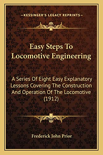9781166164676: Easy Steps To Locomotive Engineering: A Series Of Eight Easy Explanatory Lessons Covering The Construction And Operation Of The Locomotive (1912)