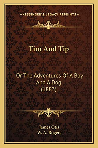 9781166166670: Tim And Tip: Or The Adventures Of A Boy And A Dog (1883)