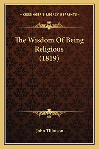 9781166169701: The Wisdom Of Being Religious (1819)