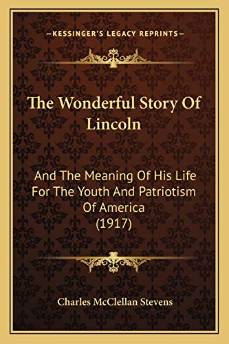 9781166170363: The Wonderful Story Of Lincoln: And The Meaning Of His Life For The Youth And Patriotism Of America (1917)