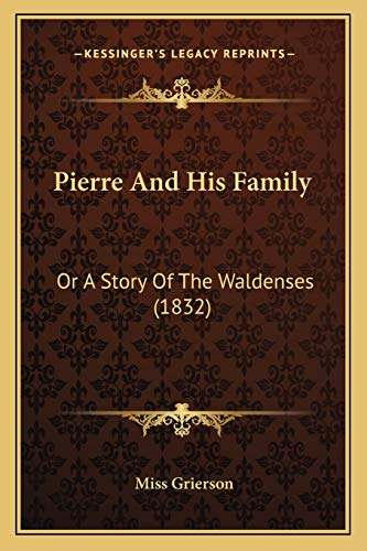 9781166171322: Pierre and His Family: Or a Story of the Waldenses (1832)