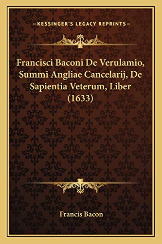 Francisci Baconi De Verulamio, Summi Angliae Cancelarij,
