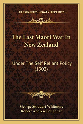 9781166172732: The Last Maori War in New Zealand: Under the Self Reliant Policy (1902)