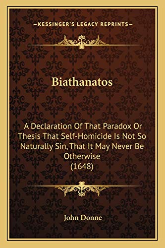 9781166173944: Biathanatos: A Declaration Of That Paradox Or Thesis That Self-Homicide Is Not So Naturally Sin, That It May Never Be Otherwise (1648)