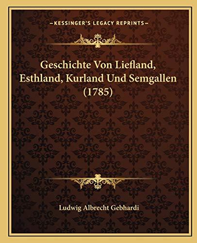 Geschichte Von Liefland, Esthland, Kurland Und Semgallen