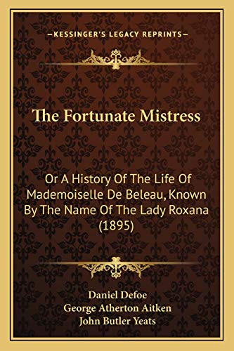 9781166176327: The Fortunate Mistress: Or A History Of The Life Of Mademoiselle De Beleau, Known By The Name Of The Lady Roxana (1895)