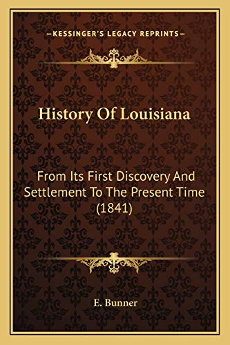 9781166177539: History Of Louisiana: From Its First Discovery And Settlement To The Present Time (1841)
