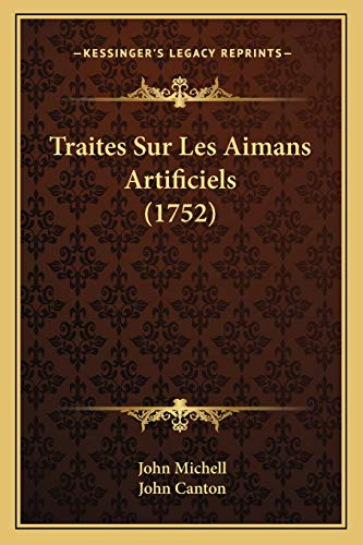 Traites Sur Les Aimans Artificiels (1752) (French Edition) (1166181693) by John Michell; John Canton