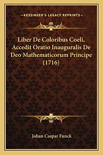9781166181796: Liber De Coloribus Coeli, Accedit Oratio Inauguralis De Deo Mathematicorum Principe (1716) (Latin Edition)