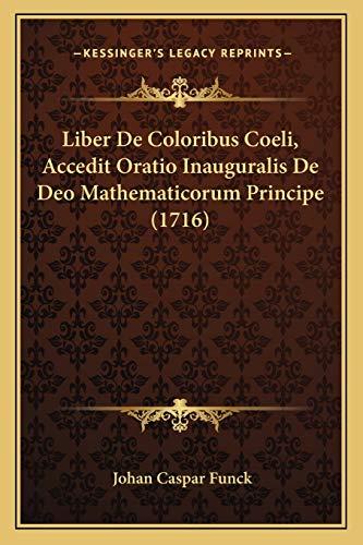 9781166181796: Liber de Coloribus Coeli, Accedit Oratio Inauguralis de Deo Mathematicorum Principe (1716)