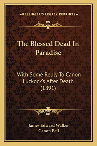 9781166185152: The Blessed Dead In Paradise: With Some Reply To Canon Luckock's After Death (1891)