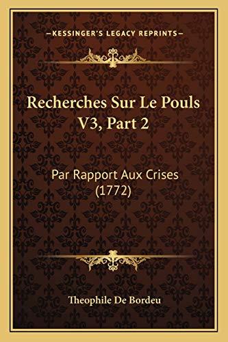 9781166188115: Recherches Sur Le Pouls V3, Part 2: Par Rapport Aux Crises (1772) (French Edition)