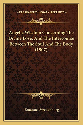 9781166188443: Angelic Wisdom Concerning The Divine Love, And The Intercourse Between The Soul And The Body (1907)