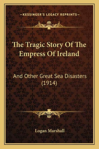 9781166189037: The Tragic Story Of The Empress Of Ireland: And Other Great Sea Disasters (1914)