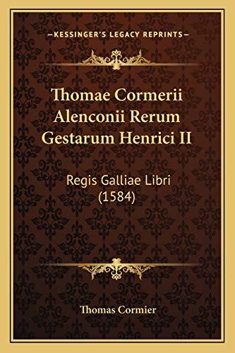 9781166191627: Thomae Cormerii Alenconii Rerum Gestarum Henrici II: Regis Galliae Libri (1584)