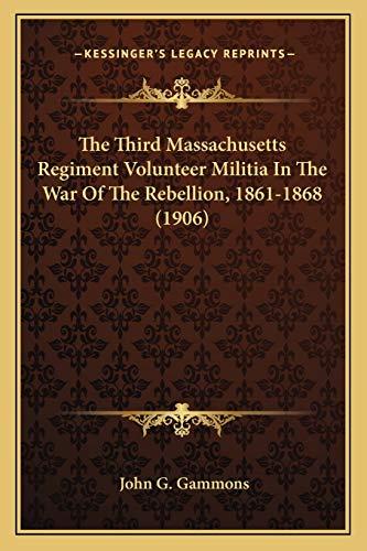 9781166192211: The Third Massachusetts Regiment Volunteer Militia In The War Of The Rebellion, 1861-1868 (1906)