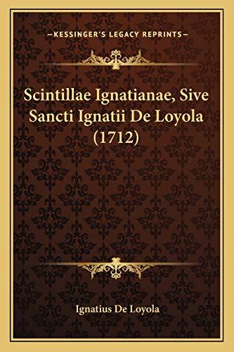 9781166193751: Scintillae Ignatianae, Sive Sancti Ignatii De Loyola (1712) (Latin Edition)
