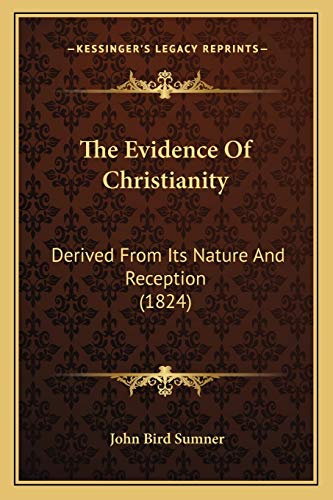 9781166199869: The Evidence Of Christianity: Derived From Its Nature And Reception (1824)