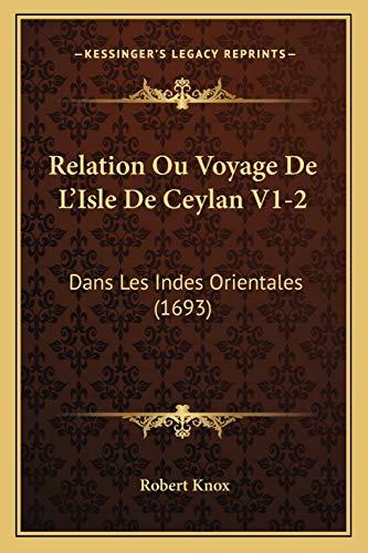 Relation Ou Voyage De Lââ¬â¢Isle De Ceylan V1-2: Dans Les Indes Orientales (1693) (French Edition) (1166201465) by Robert Knox