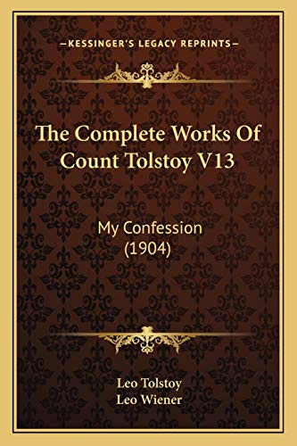 9781166202187: The Complete Works Of Count Tolstoy V13: My Confession (1904)