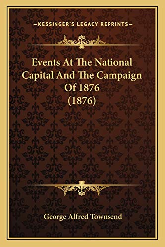 9781166204242: Events at the National Capital and the Campaign of 1876 (1876)