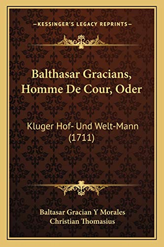 9781166205461: Balthasar Gracians, Homme De Cour, Oder: Kluger Hof- Und Welt-Mann (1711) (German Edition)