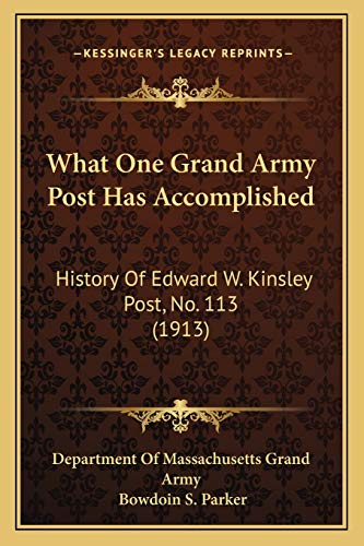 9781166205713: What One Grand Army Post Has Accomplished: History Of Edward W. Kinsley Post, No. 113 (1913)