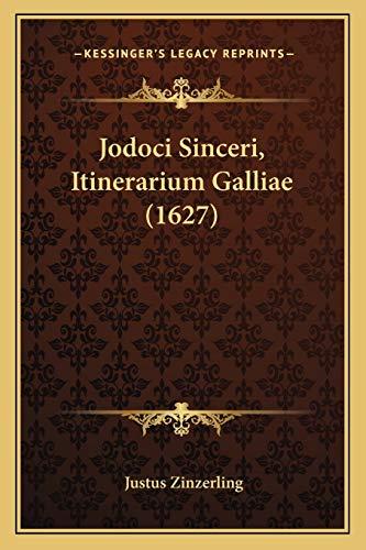 Jodoci Sinceri, Itinerarium Galliae (1627) (Paperback): Justus Zinzerling