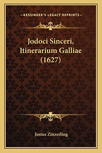 9781166206659: Jodoci Sinceri, Itinerarium Galliae (1627) (Latin Edition)