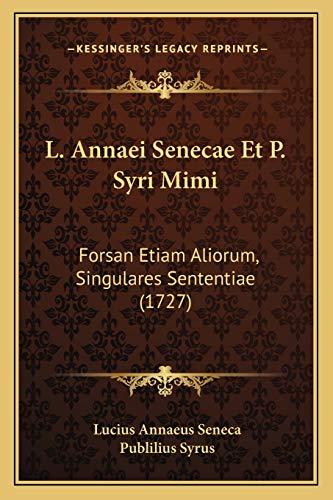 9781166210502: L. Annaei Senecae Et P. Syri Mimi: Forsan Etiam Aliorum, Singulares Sententiae (1727) (Latin Edition)