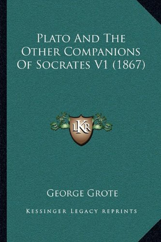 9781166210694: Plato And The Other Companions Of Socrates V1 (1867)