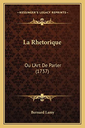 9781166210861: La Rhetorique: Ou L'Art De Parler (1737) (French Edition)