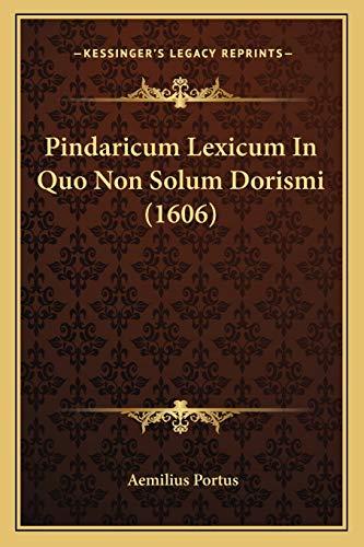9781166210960: Pindaricum Lexicum In Quo Non Solum Dorismi (1606) (Latin Edition)