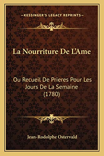 9781166211493: La Nourriture de L'Ame: Ou Recueil de Prieres Pour Les Jours de La Semaine (1780)