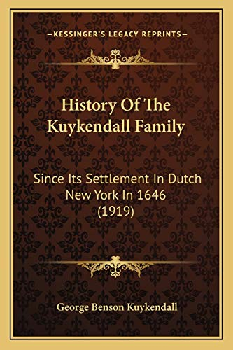 History Of The Kuykendall Family: Since Its Settlement In Dutch New York In 1646 (1919): Kuykendall...