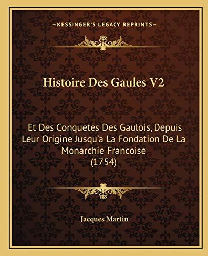 9781166213589: Histoire Des Gaules V2: Et Des Conquetes Des Gaulois, Depuis Leur Origine Jusqu'a La Fondation de La Monarchie Francoise (1754)