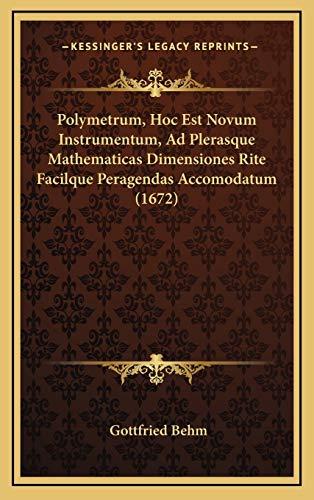 9781166216221: Polymetrum, Hoc Est Novum Instrumentum, Ad Plerasque Mathematicas Dimensiones Rite Facilque Peragendas Accomodatum (1672) (Latin Edition)