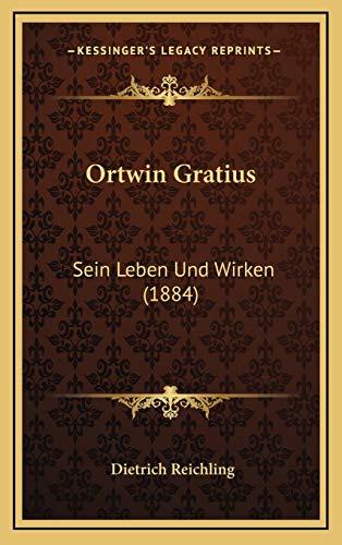 Ortwin Gratius: Sein Leben Und Wirken (1884) (German Edition) Reichling, Dietrich