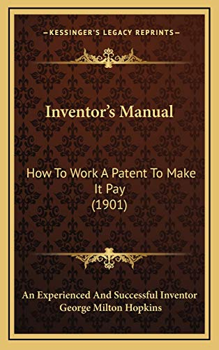 9781166216955: Inventor's Manual: How To Work A Patent To Make It Pay (1901)