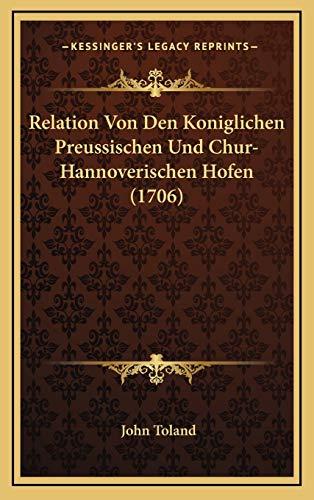 Relation Von Den Koniglichen Preussischen Und Chur-Hannoverischen Hofen (1706) (German Edition) (9781166219451) by Toland, John