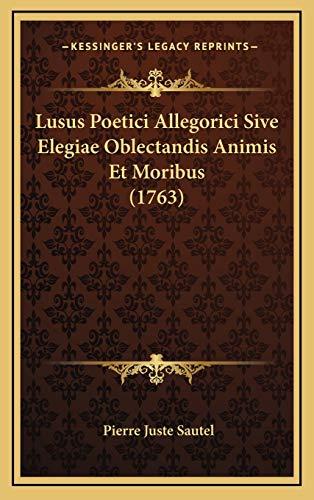 Lusus Poetici Allegorici Sive Elegiae Oblectandis Animis