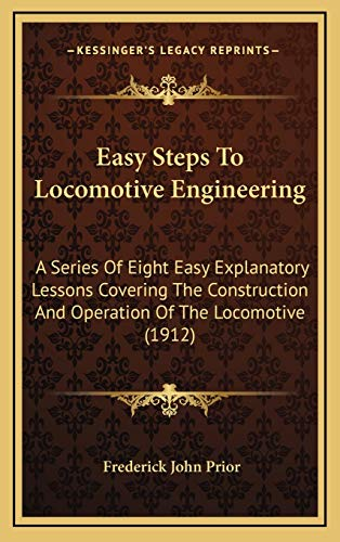 9781166223960: Easy Steps To Locomotive Engineering: A Series Of Eight Easy Explanatory Lessons Covering The Construction And Operation Of The Locomotive (1912)