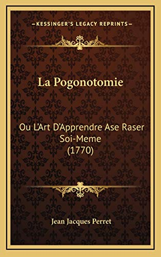 9781166224042: La Pogonotomie: Ou L'Art D'Apprendre Ase Raser Soi-Meme (1770) (French Edition)