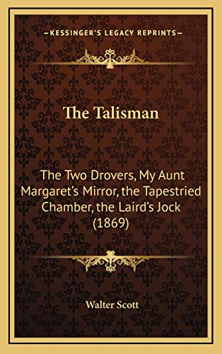 9781166224981: The Talisman: The Two Drovers, My Aunt Margaret's Mirror, the Tapestried Chamber, the Laird's Jock (1869)