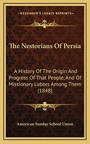 9781166225766: The Nestorians Of Persia: A History Of The Origin And Progress Of That People, And Of Missionary Labors Among Them (1848)