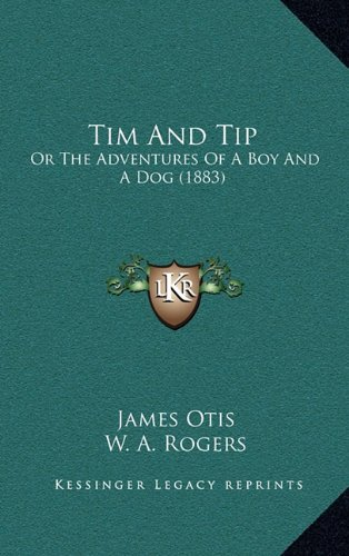 9781166225773: Tim And Tip: Or The Adventures Of A Boy And A Dog (1883)