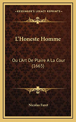 9781166226138: L'Honeste Homme: Ou L'Art De Plaire A La Cour (1665) (French Edition)