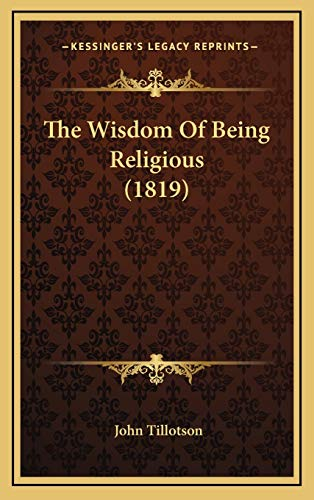 9781166228637: The Wisdom Of Being Religious (1819)