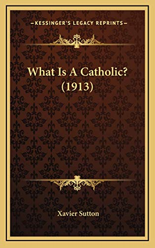 9781166229252: What Is a Catholic? (1913)